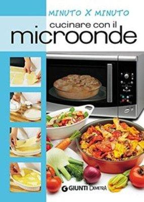 AA.VV. - Cucinare con il microonde (Minuto x minuto)(2013)