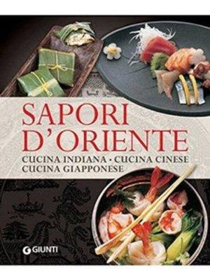AA.VV. - Sapori d'oriente. Cucina indiana, cucina cinese, cucina giapponese