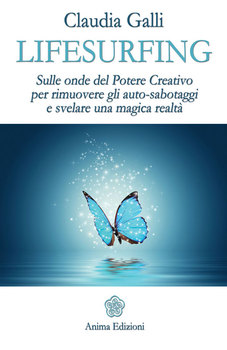 Claudia Galli - Lifesurfing. Sulle onde del potere creativo per rimuovere gli auto-sabotaggi e svelare una magicà realtà (2013)