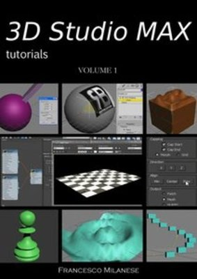 Francesco Milanese - 3D Studio MAX tutorials. Volume 1