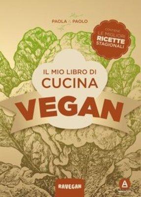Paola e Paolo - Il mio libro di cucina vegan. Contiene le migliori ricette stagionali
