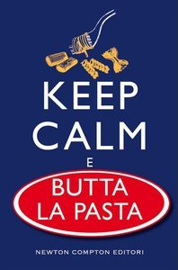 Keep calm e butta la pasta By Newton Compton Editori