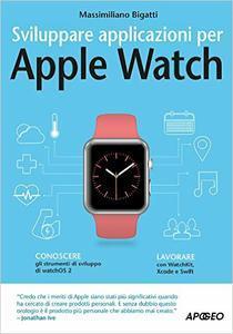 Sviluppare applicazioni per Apple Watch di Massimiliano Bigatti