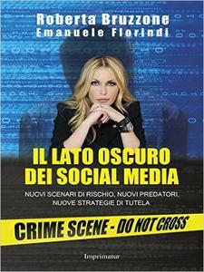Il lato oscuro dei social media. Nuovi scenari di rischio, nuovi predatori, nuove strategie di tutela di Roberta Bruzzone