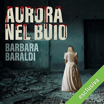 [AUDIOBOOK] Barbara Baraldi - Aurora nel buio (2018)