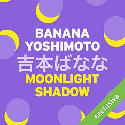 [AUDIOBOOK] Banana Yoshimoto - Moonlight shadow (2018)
