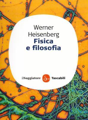 Werner Heisenberg - Fisica e filosofia (2008)