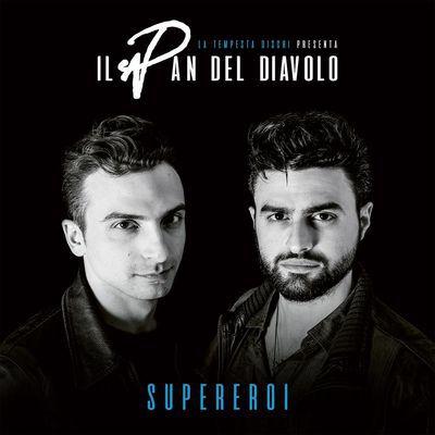 Il Pan Del Diavolo – Supereroi (2017)