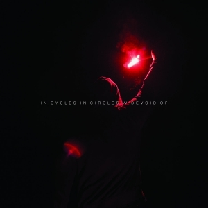 In Cycles In Circles – Devoid Of [EP] (2016)