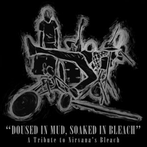 VA – Doused in Mud, Soaked in Bleach: A Tribute to Nirvana's Bleach (2016)