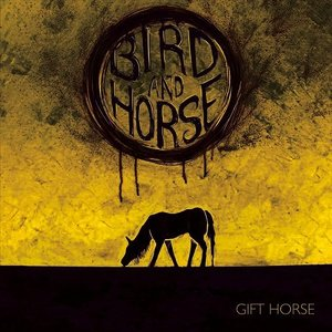 Bird and Horse – Gift Horse (2016)