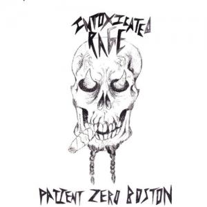 Intoxicated Rage – Patient Zero Boston (EP) (2016)