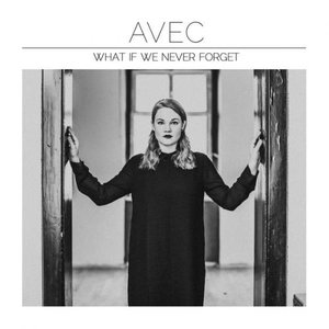 Avec - What If We Never Forget (2016)