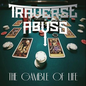 Traverse The Abyss - The Gamble Of Life (2016)