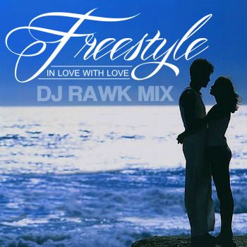 DJ RAWK - In Love with Love Freestyle Mix