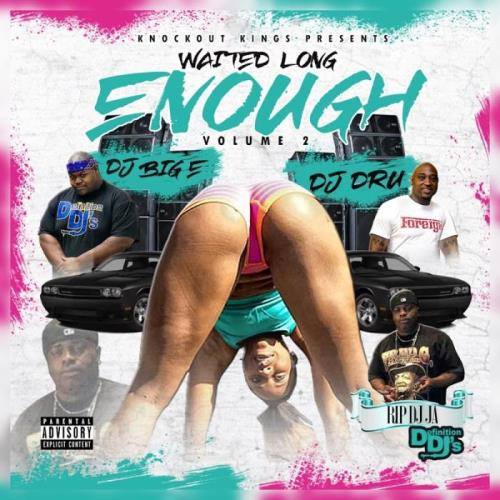 Dj Big E. & Dj Dru — Waited Long Enough, Vol. 2 (2018)