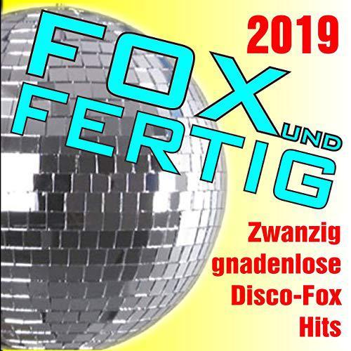 download Fox und fertig 2019 - Zwanzig gnadenlose Discofox-Hits! (2019)