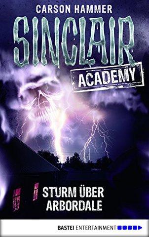 [Horror] Carson Hammer - Sinclair Academy 04 - Sturm über Arbordale
