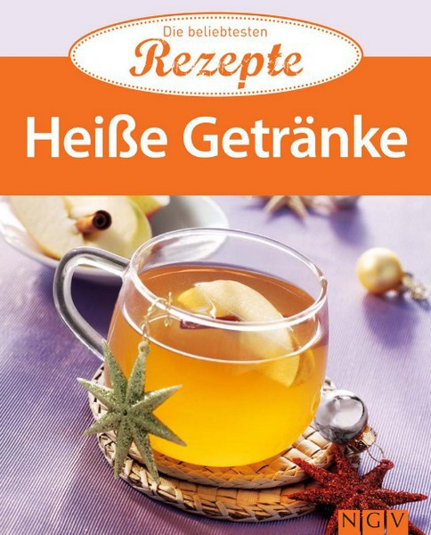 Heiße Getränke - Die beliebtesten Rezepte