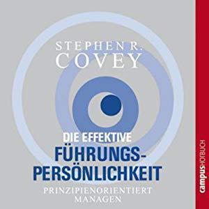 Stephen R Covey - Die Effektive Führungspersönlichkeit