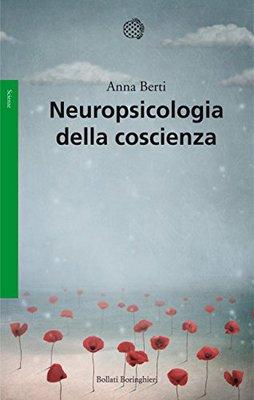 Anna E. Berti - Neuropsicologia della coscienza (2010)