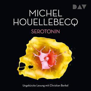Michel Houellebecq - Serotonin (ungekürzt)