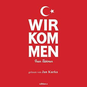 Inan Türkmen - Wir kommen (ungekürzt)