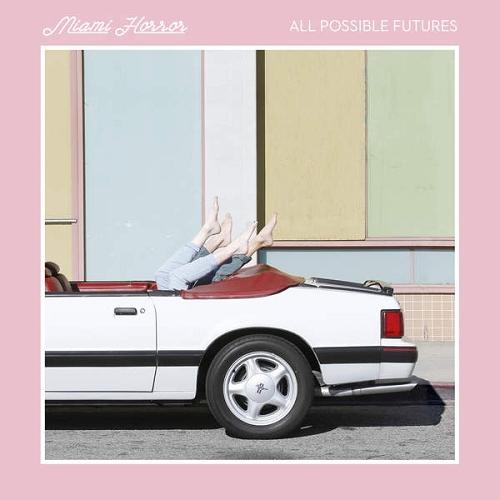 Miami Horror - All Possible Futures (2015)