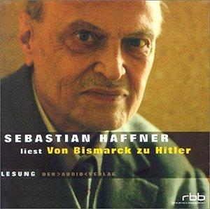 Sebastian Haffner - Von Bismarck zu Hitler (ungekürzt)