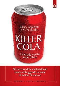 Nancy Appleton, G. N. Jacobs - Killer cola. La cruda verità sulle bibite. Gli interessi delle multin...