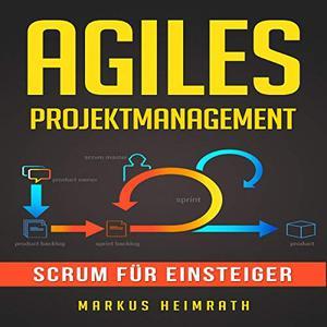 Markus Heimrath - Agiles Projektmanagement: Scrum für Einsteiger (ungekürzt)