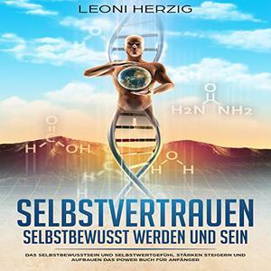 Leoni Herzig - Selbstvertrauen - Selbstbewusst werden und sein (ungekürzt)