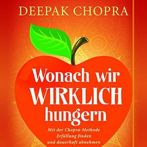Deepak Chopra - Wonach wir wirklich hungern (ungekürzt)
