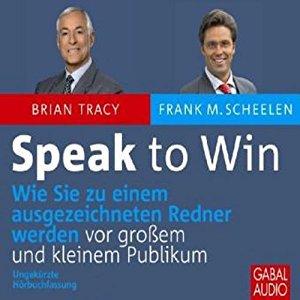 Hörbuch Cover Speak to Win: Wie Sie zu einem ausgezeichneten Redner werden vor großem und kleinem Publikum
