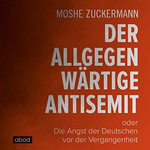 Moshe Zuckermann - Der allgegenwärtige Antisemit (ungekürzt)