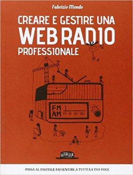 Fabrizio Mondo - Creare e gestire una web radio professionale (2014)