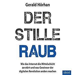Hörbuch Cover für Der stille Raub: Wie das Internet die Mittelschicht zerstört und was Gewinner der digitalen Revolution anders machen