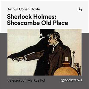 Arthur C. Doyle - Sherlock Holmes: Shoscombe Old Place (ungekürzt)
