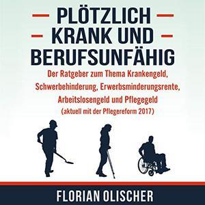 Florian Olischer - Plötzlich krank und berufsunfähig (ungekürzt)