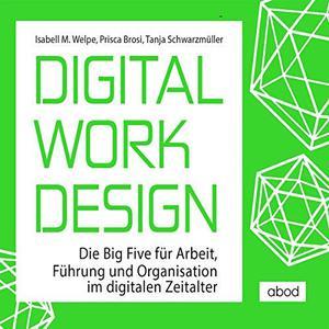 Isabell M. Welpe, Prisca Brosi, Tanja Schwarzmüller - Digital Work Design (ungekürzt)