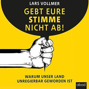 Lars Vollmer - Gebt eure Stimme nicht ab! (ungekürzt)