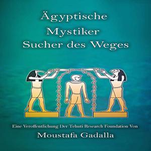Moustafa Gadalla - Ägyptische Mystiker: Sucher des Weges (ungekürzt)