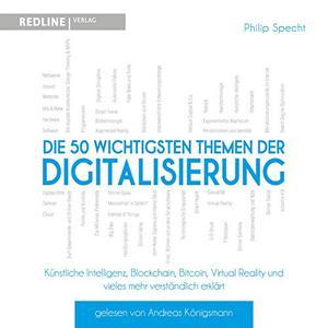 Philip Specht - Die 50 wichtigsten Themen der Digitalisierung (ungekürzt)