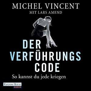 Michel Vincent & Lars Amend - Der Verführungscode: So kannst du jede kriegen