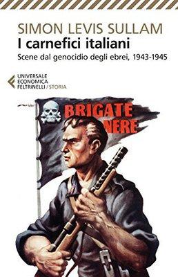 Simon Levis Sullam - I carnefici italiani. Scene dal genocidio degli ebrei, 1943-1945 (2016)