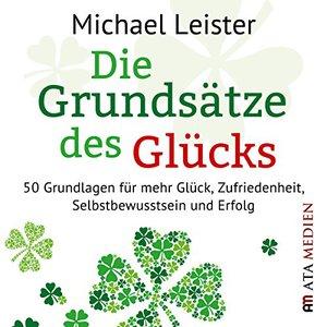 Michael Leister - Die Grundsätze des Glücks (ungekürzt)