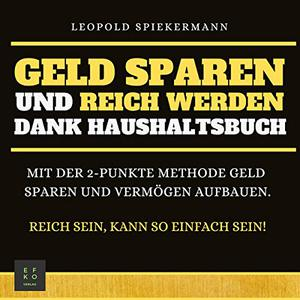 Leopold Spiekermann - Geld sparen und reich werden dank Haushaltsbuch (ungekürzt)
