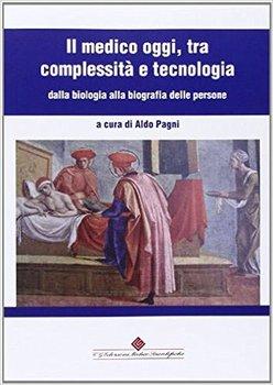 Aldo Pagni - Il medico oggi, tra complessità e tecnologia. Dalla biologia alla biografia delle perso...