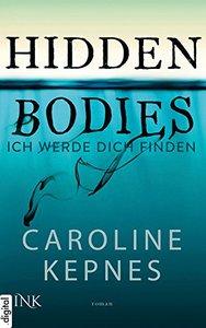 Caroline Kepnes - Hidden Bodies - Ich werde dich finden (Joe Goldberg 2)