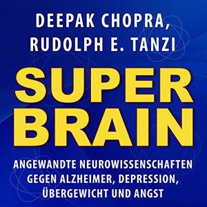 Deepak Chopra, Rudolph E. Tanzi - Super-Brain (ungekürzt)